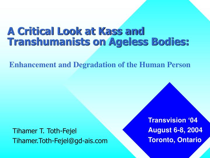 a critical look at kass and transhumanists on ageless bodies n.