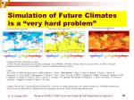 simulation of future climates is a very hard problem