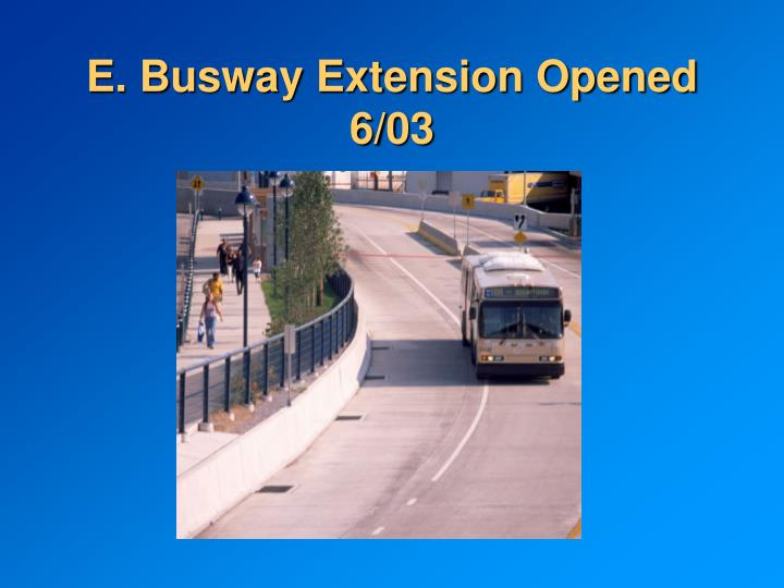 E. Busway Extension Opened 6/03