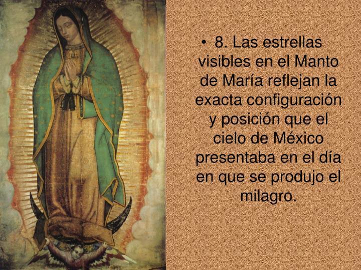 8. Las estrellas visibles en el Manto de María reflejan la exacta configuración y posición que el cielo de México presentaba en el día en que se produjo el milagro.