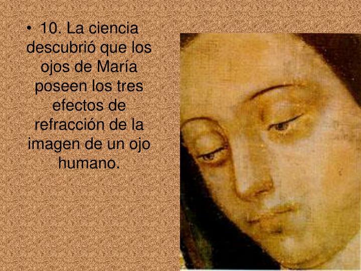 10. La ciencia descubrió que los ojos de María poseen los tres efectos de refracción de la imagen de un ojo humano.
