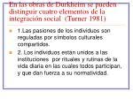 en las obras de durkheim se pueden distinguir cuatro elementos de la integraci n social turner 1981