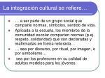 la integraci n cultural se refiere