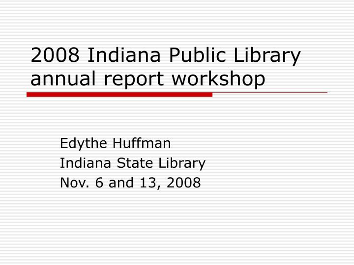 2008 indiana public library annual report workshop n.