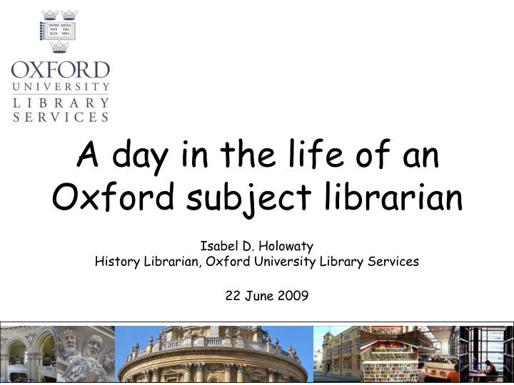 a day in the life of an oxford subject librarian n.