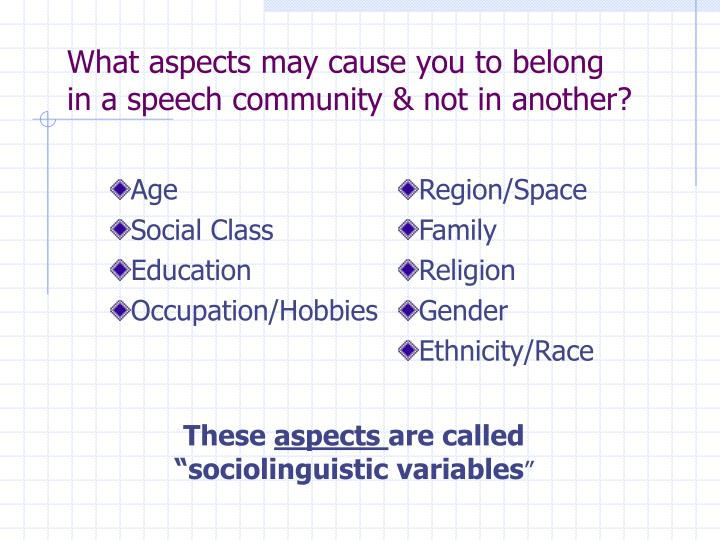 What aspects may cause you to belong in a speech community not in another
