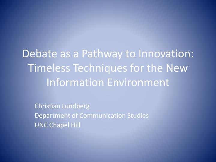 debate as a pathway to innovation timeless techniques for the new information environment n.