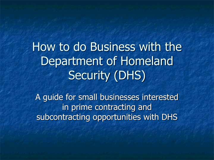 how to do business with the department of homeland security dhs n.