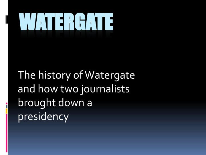 the history of watergate and how two journalists brought down a presidency n.