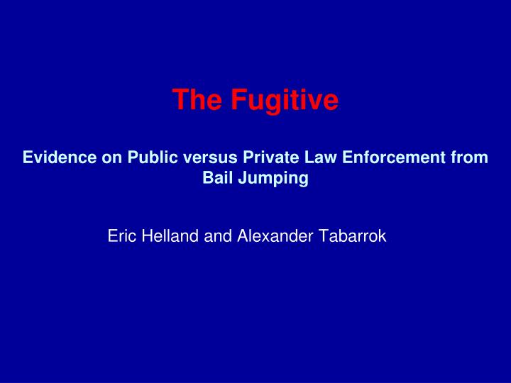 the fugitive evidence on public versus private law enforcement from bail jumping n.