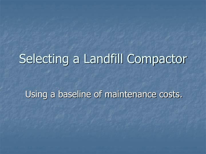 Selecting a landfill compactor