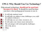 cps 2 why should you use technology