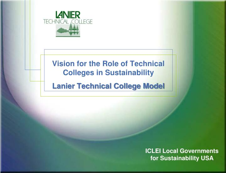 vision for the role of technical colleges in sustainability lanier technical college model n.