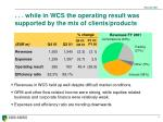 while in wcs the operating result was supported by the mix of clients products