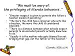 we must be wary of the privileging of literate behaviors