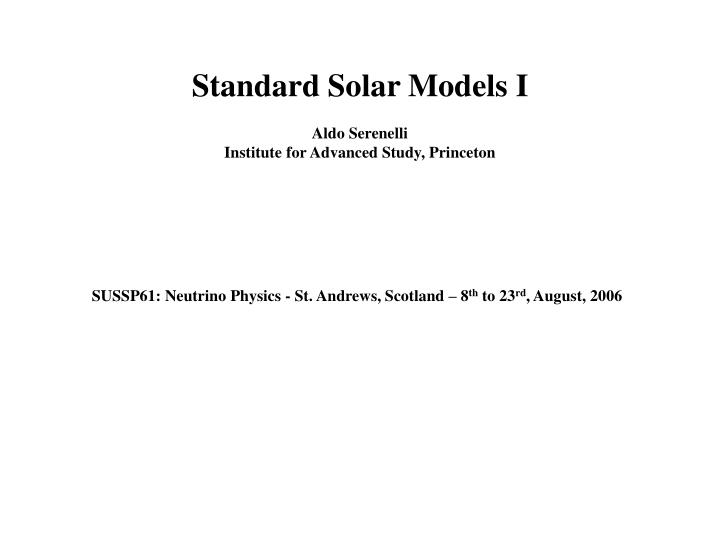 standard solar models i aldo serenelli institute for advanced study princeton n.