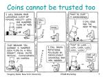 coins cannot be trusted too
