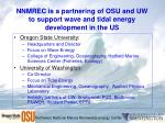nnmrec is a partnering of osu and uw to support wave and tidal energy development in the us
