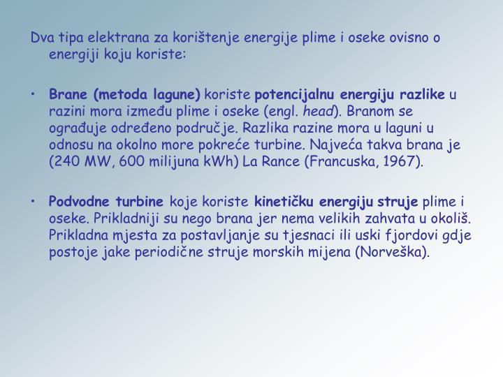 Dva tipa elektrana za korištenje energije plime i oseke ovisno o energiji koju koriste: