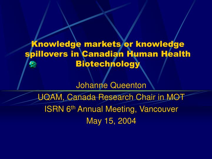 knowledge markets or knowledge spillovers in canadian human health biotechnology n.