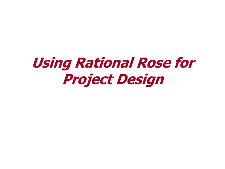 Using rational rose for project design