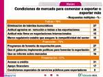 condiciones de mercado para comenzar a exportar o exportar m s