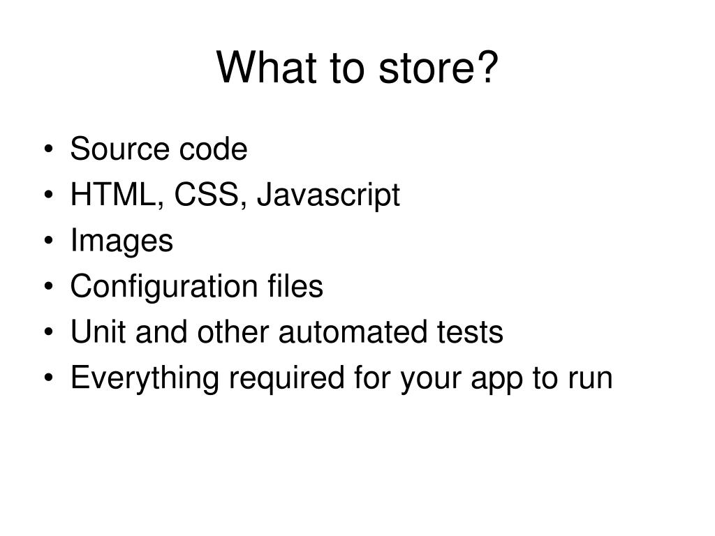 What to store?