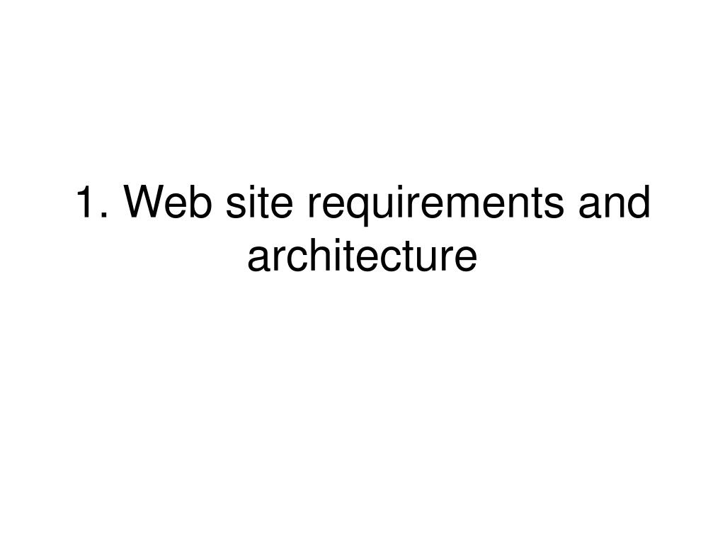 1. Web site requirements and architecture