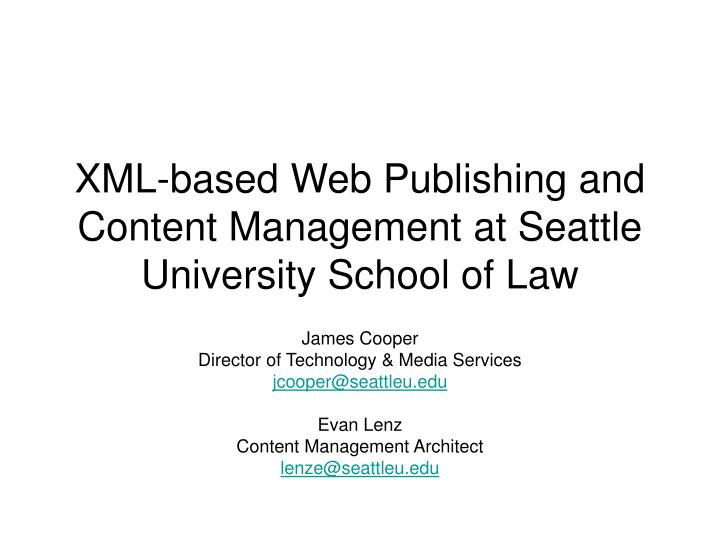 Xml based web publishing and content management at seattle university school of law