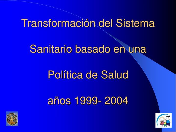 Transformaci n del sistema sanitario basado en una pol tica de salud a os 1999 2004