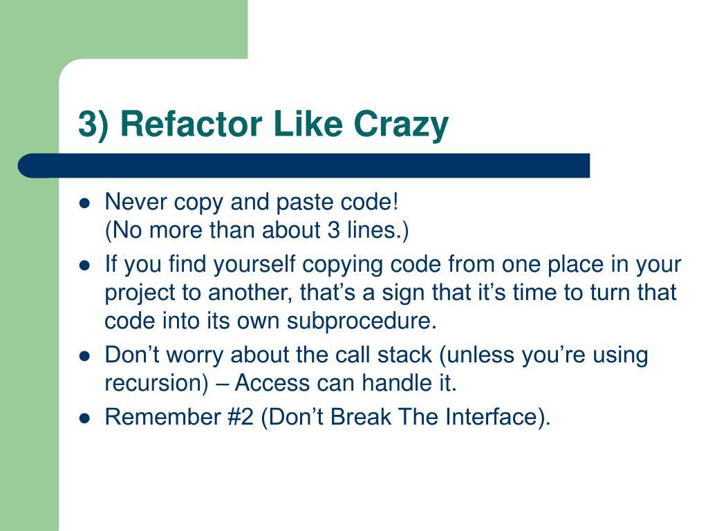 3) Refactor Like Crazy