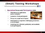small testing workshops