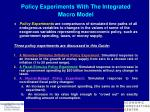 policy experiments with the integrated macro model