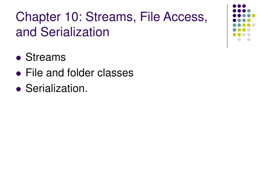 Chapter 10: Streams, File Access, and Serialization