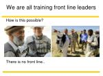 we are all training front line leaders