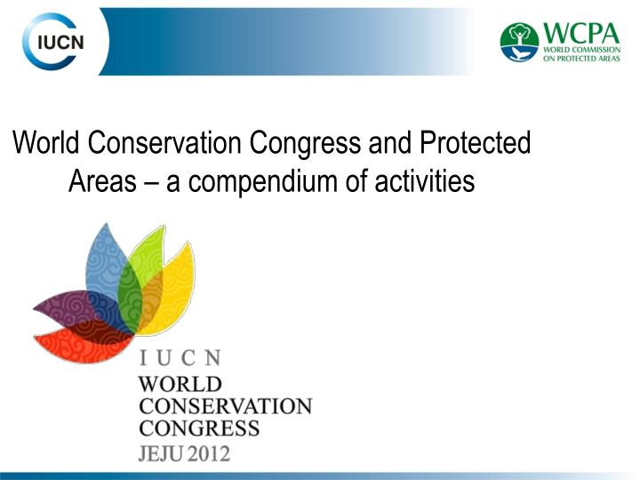 world conservation congress and protected areas a compendium of activities n.