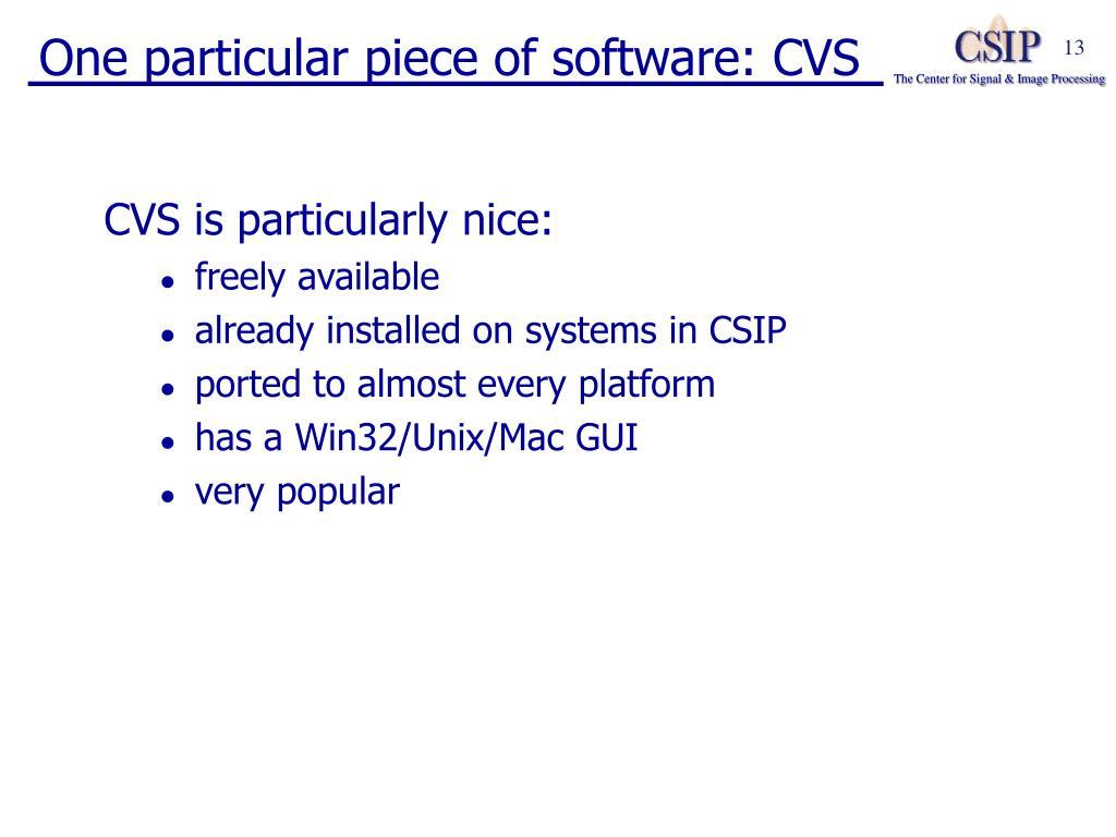 One particular piece of software: CVS