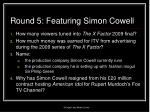 round 5 featuring simon cowell