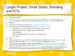 larger project small states branding and icts