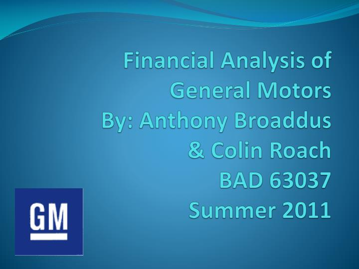 financial analysis of general motors by anthony broaddus colin roach bad 63037 summer 2011 n.