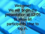 welcome we will begin the presentation at 12 05 to allow all participants time to log in