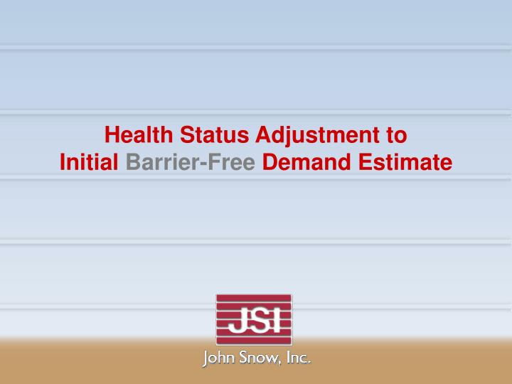 health status adjustment to initial barrier free demand estimate n.