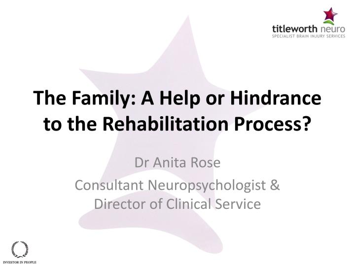 the family a help or hindrance to the rehabilitation process n.