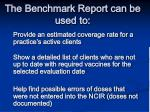 the benchmark report can be used to