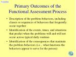 primary outcomes of the functional assessment process