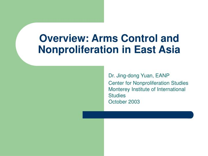 Overview arms control and nonproliferation in east asia