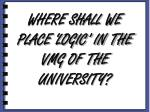 where shall we place logic in the vmg of the university
