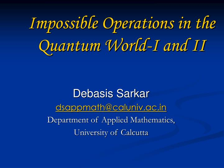 impossible operations in the quantum world i and ii n.