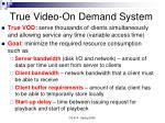 true video on demand system