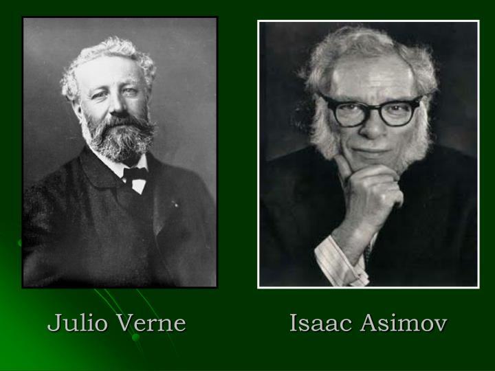 Julio Verne             Isaac Asimov
